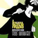 (You've already passed) This Moment/a Beautiful Friend