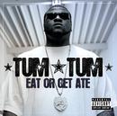 Eat Or Get Ate/Tum Tum