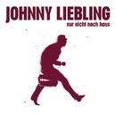 Nur nicht nach Haus/Johnny Liebling