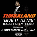 Give It To Me (Laugh At Em) Remix (feat. Justin Timberlake, JAY-Z)/Timbaland