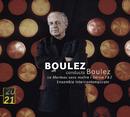 Boulez: Le Marteau sans maitre; Derive 1 & 2/Hilary Summers, Ensemble Intercontemporain, Pierre Boulez