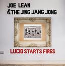 Lucio Starts Fires/Joe Lean & The Jing Jang Jong