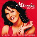 Und ich dachte, es ist Liebe/Alexandra Lexer