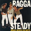 Ragga Steady/Midi, Maxi & Efti
