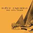 Bad Luck Charm/Disco Ensemble