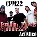 Escolhas, Provas e Promessas (Acústico)/CPM 22