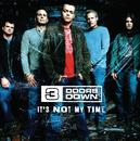 It's Not My Time (Int'l ECD)/3 Doors Down