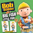 Big Fish Little Fish/Bob The Builder