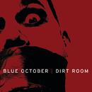 Dirt Room/Blue October