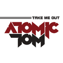 Take Me Out/Atomic Tom