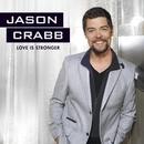 Love Is Stronger/Jason Crabb