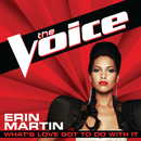 What's Love Got To Do With It (The Voice Performance)/Erin Martin