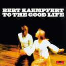 To The Good Life (Remastered)/Bert Kaempfert And His Orchestra