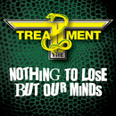 Nothing To Lose But Our Minds/The Treatment