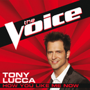 How You Like Me Now (The Voice Performance)/Tony Lucca