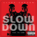 Slow Down (feat. The Team)/Clyde Carson