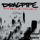 Music For The Last Day Of Your Life/Dragpipe