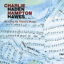 アズ・ロング・アズ・ゼアズ・ミュ-ジック/Charlie Haden, Hampton Hawes