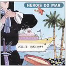 Heróis Do Mar Vol. II (1982-1984)/Heróis Do Mar
