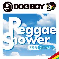 DJ DOGBOYプレゼンツ...レゲエ.シャワー R&Bクラシックス