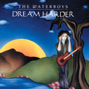 Dream Harder/The Waterboys