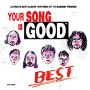 YOUR SONG IS GOOD / BEST/YOUR SONG IS GOOD