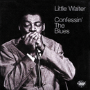 Confessin' The Blues/Little Walter