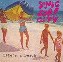 Life's A Beach/Sonic Surf City