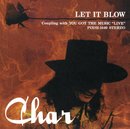 LET IT BLOW/CHAR