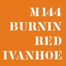 M 144/Burnin Red Ivanhoe