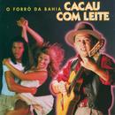 O Forró Da Bahia/Cacau Com Leite