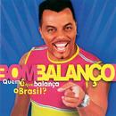 Quem E Que Balança O Brasil!/Grupo Bom Balanco