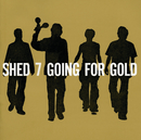 Going For Gold/Shed Seven