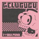 I LOVE SKA PUNK/GELUGUGU
