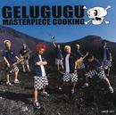MASTERPIECE COOKING/GELUGUGU