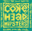 ESCAPE FROM THE CIRCLE/COKE HEAD HIPSTERS