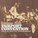 House Full - Live At The LA Troubadour/Fairport Convention