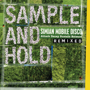 SAMPLE AND HOLD: Attack Decay Sustain Release REMIXED/Simian Mobile Disco