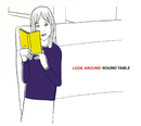 LOOK AROUND/ROUND TABLE