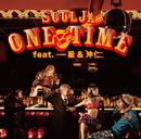 ONE TIME feat.一星 & 沖 仁/SoulJa