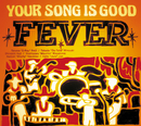 FEVER/YOUR SONG IS GOOD