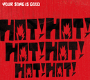 HOT! HOT! HOT! HOT! HOT! HOT!/YOUR SONG IS GOOD