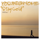 Stay Gold/ヨースケ@HOME