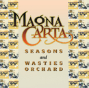 Seasons + Songs From Wasties Orchard/Magna Carta