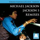 Hiroshi Fujiwara & K.U.D.O. Presents Michael Jackson / Jackson 5 Remixes/Jackson 5