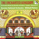 The Enchanted Kingdom/Russian National Orchestra, Mikhail Pletnev