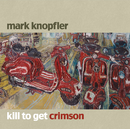 Kill To Get Crimson/Mark Knopfler