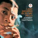 アイ・ジャスト・ドロップト・バイ・トゥ・セイ・ハロー/Johnny Hartman