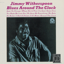 Blues Around The Clock (Remastered)/Jimmy Witherspoon