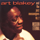 Vol. 2: Mission Eternal/Art Blakey & The Jazz Messengers